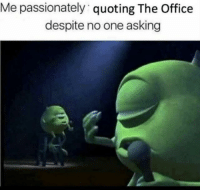 The Office, Office, and Asking: Me passionately quoting The Office  despite no one asking