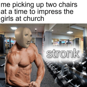 Church, Girls, and Time: me picking up two chairs  at a time to impress the  girls at church  stronk Anyone relate? 😎