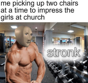 Church, Girls, and Time: me picking up two chairs  at a time to impress the  girls at church  stronk I could do four