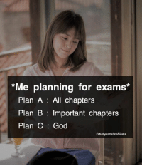 "God, Plan B, and Filipino (Language): ""Me planning for exams  Plan A All chapters  Plan B important chapters  Plan C God  EstudyanteProblems Plan C 🙏🏻😅"