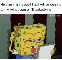 Memes, Thanksgiving, and Living: Me planning my outfit that I will be wearing  to my living room on Thanksgiving  IG: @thegainz 😩