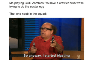 idk if this belongs here via /r/MemeEconomy https://ift.tt/31QiNl8: Me playing COD Zombies: Yo save a crawler bruh we're  trying to do the easter egg  That one noob in the squad:  So anyway, I started blasting idk if this belongs here via /r/MemeEconomy https://ift.tt/31QiNl8