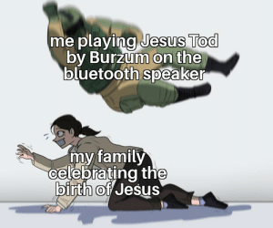soon...: me playing Jesus Tod  by Burzum on the  bluetooth speaker  my family  celebrating the  birth of Jesus soon...