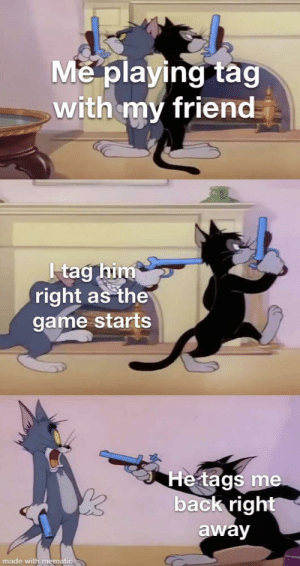 Meirl: Me playing tag  with my friend  Itag him  right as the  game starts  He tags me  back right  away  made with mematic Meirl