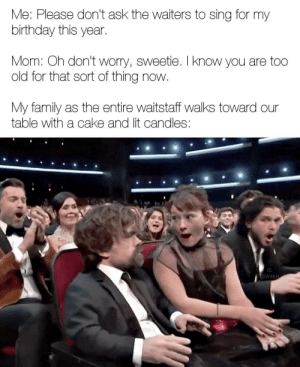 Fuck Y'all via /r/funny https://ift.tt/2NZRFxh: Me: Please don't ask the waiters to sing for my  birthday this year  Mom: Oh don't worry, sweetie. I know you are too  old for that sort of thing now  My family as the entire waitstaff walks toward our  table with a cake and lit candles:  IG Fuck Y'all via /r/funny https://ift.tt/2NZRFxh