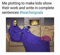 Mwa ha ha! (via @teachergoals): Me plotting to make kids show  their work and write in complete  sentences Mwa ha ha! (via @teachergoals)