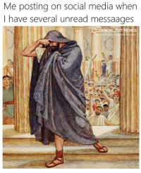 Social Media, Classical Art, and Media: Me posting on social media when  I have several unread messaages  SICAL  k.com/  EMES