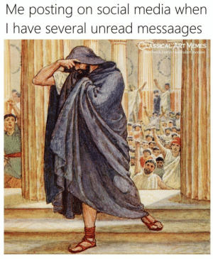 Dank, Memes, and Social Media: Me posting on social media wher  I have several unread messaages  LASSICAL  EMES  book.com/classicalartmemes meirl by AlternativeBrother FOLLOW HERE 4 MORE MEMES.
