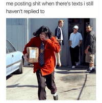 Memes, Shit, and Texts: me posting shit when there's texts i still  haven't replied to Ok