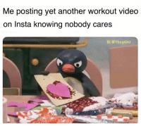 Memes, Video, and 🤖: Me posting yet another workout video  on Insta knowing nobody cares  1C: @thegainz 😎