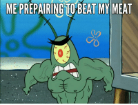 I Beat My Meat: ME PREPAIRING TO BEAT MY MEAT