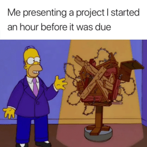 Memes, 🤖, and Project: Me presenting a project l started  an hour before it was due @circleofidiots I know you've done this 😂