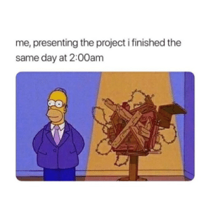"""Memes, 🤖, and Art: me, presenting the project i finished the  same day at 2:00am """"art"""" 😌"""