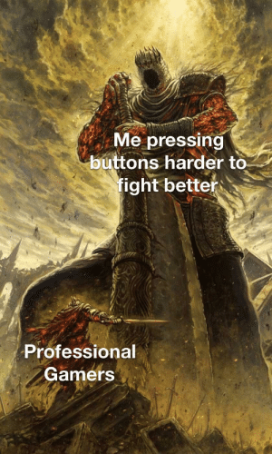 melonmemes:  Follow us on instagram for the best content!: https://www.instagram.com/realmelonmemes: Me pressing  buttons harder to  fight better  Professional  Gamers melonmemes:  Follow us on instagram for the best content!: https://www.instagram.com/realmelonmemes