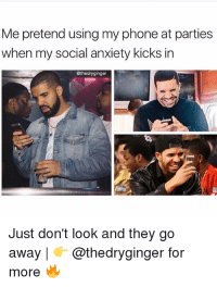 Memes, Phone, and Anxiety: Me pretend using my phone at parties  when my social anxiety kicks in  @thedryginger  Just don't look and they go  away | @thedryginger for  more Memes