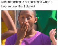 Memes, 🤖, and Act: Me pretending to act surprised when l  hear rumors that I started I'm shocked 🤭 Follow @confessionsofablonde @confessionsofablonde @confessionsofablonde