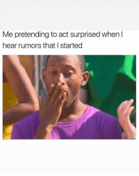 Friends, Memes, and 🤖: Me pretending to act surprised when l  hear rumors that I started Dm to 5 friends for a shoutout