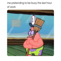 Work, Girl Memes, and  Busy: me pretending to be busy the last hour  of work