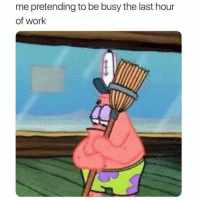 Funny, Memes, and Work: me pretending to be busy the last hour  of work SarcasmOnly