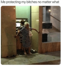 My Bitches: Me protecting my bitches no matter what
