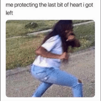 Funny, Heart, and Got: me protecting the last bit of heart i got  left Yup 😩