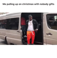 Af, Christmas, and Funny: Me pulling up on christmas with nobody gifts accurate af 😭