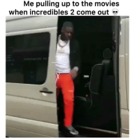 I'm going to watch it Friday who else is coming: Me pulling up to the movies  when incredibles 2 come out I'm going to watch it Friday who else is coming