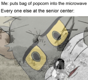 Popcorn, Microwave, and One: Me: puts bag of popcorn into the microwave  Every one else at the senior center: Do what now?