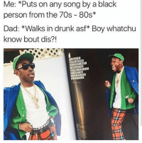 80s, Dad, and Drunk: Me: *Puts on any song by a black  person from the 70s 80s  Dad: *Walks in drunk asf Boy whatchu  know bout dis?! LMAO @billnyethooo still killing it with the captions. Ya'll go fuck with him 😂💯