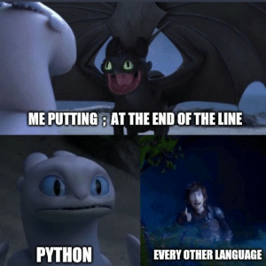 Python, Language, and The End: ME PUTTING AT THE END OF THE LINE  PYTHON  EVERY OTHER LANGUAGE SyntaxError;