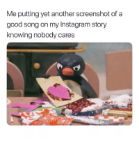 Instagram, Good, and Girl Memes: Me putting yet another screenshot of a  good song on my Instagram story  knowing nobody cares what's your favorite song?