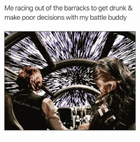 Drunk, Memes, and Decisions: Me racing out of the barracks to get drunk &  make poor decisions With my battle buddy  off Chewie, hit the hyperdrive