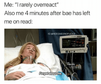"Bae, Girl Memes, and Ask: Me: "" rarely overreact""  Also me 4 minutes after bae has left  me on read  IG OHOEGIVESNOFUCKS  727  92  82  Forgetaboutme That's four minutes too long if you ask me ( @1foxybitch )"