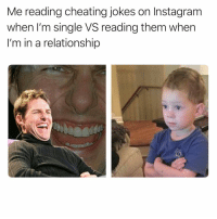 Cheating, Funny, and Huh: Me reading cheating jokes on Instagram  when I'm single VS reading them when  I'm in a relationship Y'all got jokes now huh😐