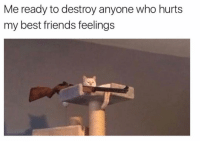 Friends, Funny, and Best: Me ready to destroy anyone who hurts  my best friends feelings Tag your bestie 😎💁🏼‍♀️