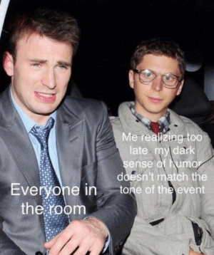 Match, Dark, and The Event: Me realizing-too  late my dark  sense of humor  doesn't match the  Everyone in  the room  tone of the event