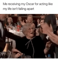 Life, Acting, and Oscar: Me receiving my Oscar for acting like  my life isn't falling apart