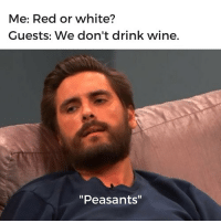 """Funny, Wine, and White: Me: Red or white?  Guests: We don't drink wine.  """"Peasants"""" Who doesn't drink wine on nationalwineday 😳😱🙄"""