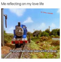 Funny, Life, and Love: Me reflecting on my love life  IG: @the meredith  Thomas hadinever seen such a mess The shit show must go on 😅😅 Following @the_meredith will be the best thing you do today🙌🏻🙌🏻