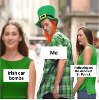 🤷♂️🍺🍀: Me  Reflecting on  the deeds of  St. Patrick  Irish car  bombs  MADE WITH MOMUs 🤷♂️🍺🍀
