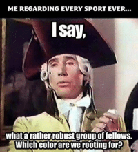 Memes, 🤖, and Roots: ME REGARDING EVERY SPORT EVER...  Isay,  What a rather robust groupoffellows.  Which colorare We rooting fora When it comes to sports knowledge, I often drop the ball.