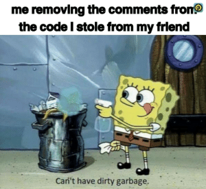 Outstanding move, illusion 100: me removing the comments fron  the code I stole from my frlend  Cani't have dirty garbage. Outstanding move, illusion 100