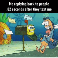 9gag, Memes, and Text: Me replying back to people  .02 seconds after they text me Try not to respond this quick 🤞🏽 Follow @9gag - - 🖌 ricardojkay | TW - - 9gag reflex