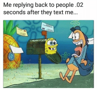 Funny, Lmao, and Text: Me replying back to people.02  seconds after they text me Lmao