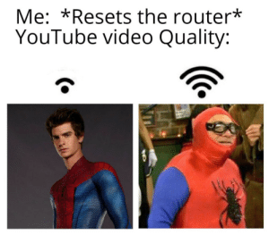 Agreeed?: Me: *Resets the router*  YouTube video Quality: Agreeed?