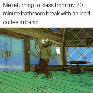 Break, Coffee, and Class: Me returning to class from my 20  minute bathroom break with an iced  coffee in hand I always do this 😂