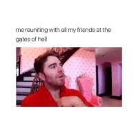 Friends, Lmao, and Girl Memes: me reuniting with all my friends at the  gates of hell  Ap tag your friends lmao