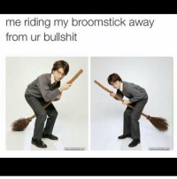 Broomstick, Bye Felicia, and Funny: me riding my broomstick away  from ur bullshit Bye Felicia 👋🏽