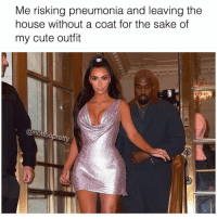 Cute, House, and Pneumonia: Me risking pneumonia and leaving the  house without a coat for the sake of  my cute outfit  1  nottoopretty Issa *shivers* lewk @nottoopretty