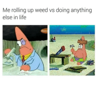 Life, Memes, and Weed: Me rolling up weed vs doing anything  else in life  @ComfortablyHigh